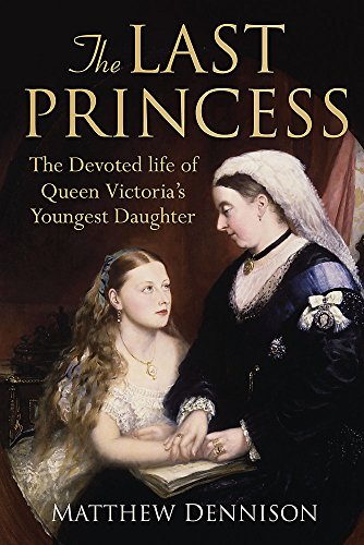 9780297847946: THE LAST PRINCESS. The Devoted Life of Queen Victoria's Youngest Daughter.