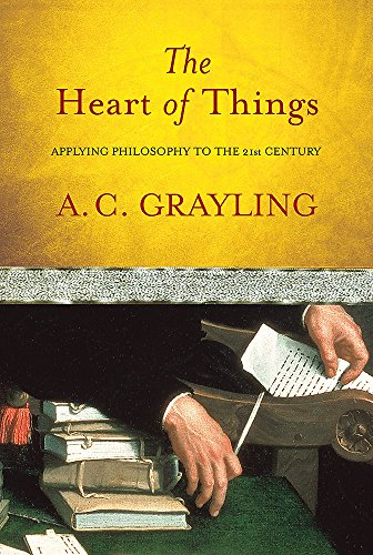 9780297848196: The Heart of Things: Applying Philosophy to the 21st Century