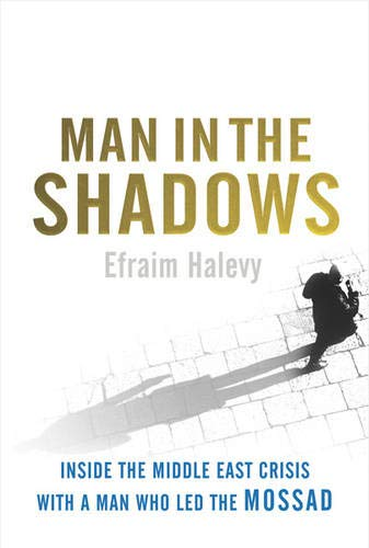 9780297848318: Man in the Shadows Inside the Middle East Crisis with the Man Who Led the Mossad
