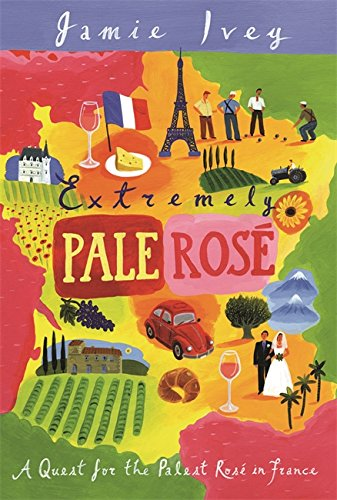 9780297848349: Extremely Pale Rose: A Quest for the Palest Rose in France