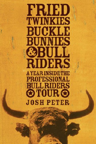 9780297848370: Fried Twinkies, Buckle Bunnies and Bull Riders: A Year Inside the Professional Bull Riders Tour