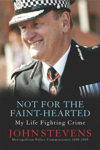 9780297848424: Not for the Faint-Hearted: My Life Fighting Crime