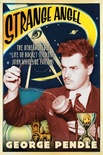 9780297848530: Strange Angel: The Otherworldly Life of Rocket Scientist John Whiteside Parsons