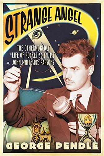9780297848530: Strange Angel: The Otherworldly Life of Rocket Scientist John Whiteside Parsons
