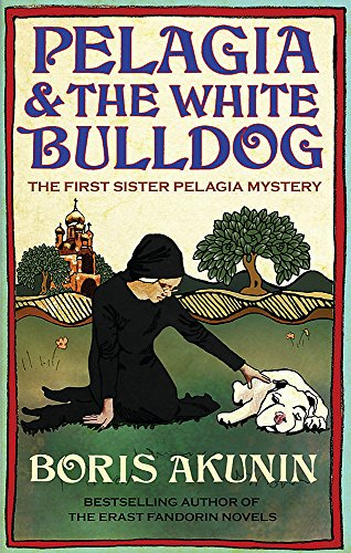 Pelagia And The White Bulldog : The: Akunin,Boris