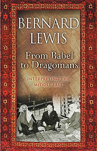 9780297848844: From Babel to Dragomans: Interpreting the Middle East