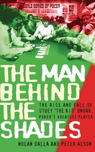 9780297849032: The Man Behind the Shades: The Rise and Fall of Stuey 'The Kid' Ungar, Poker's Greatest Player