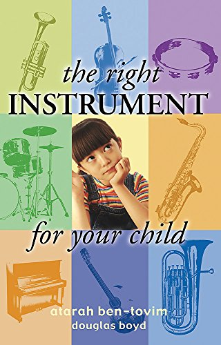 The Right Instrument for Your Child: Ben-Tovim, Atarah; Boyd,