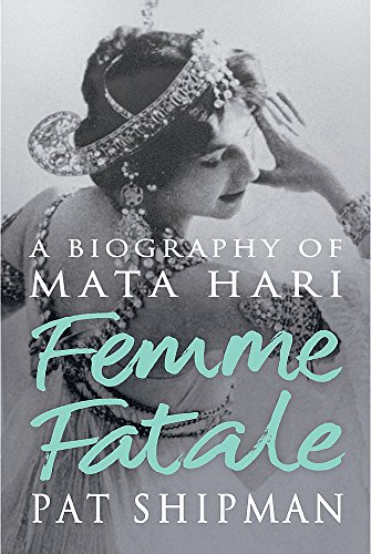 9780297850748: Femme Fatale: Love, Lies And The Unknown Life Of Mata Hari