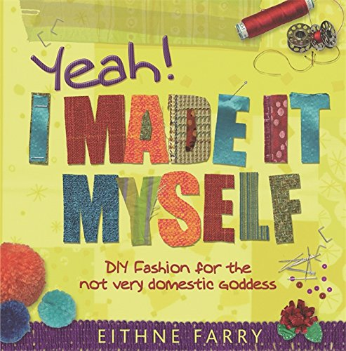 9780297851172: Yeah, I Made it Myself: DIY Fashion for the Not Very Domestic Goddess