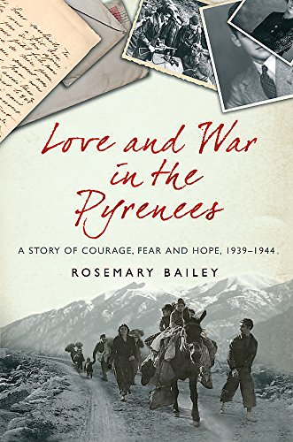 9780297851271: 'LOVE AND WAR IN THE PYRENEES: A STORY OF COURAGE, FEAR AND HOPE, 1939-1944'