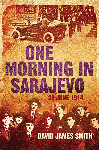 9780297851448: One Morning In Sarajevo: 28 June 1914: 28th June 1914