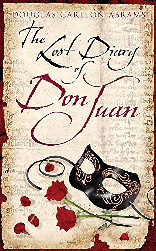 9780297851707: The Lost Diary Of Don Juan: An account of the True Arts of Passion and the Perilous Adventure of Love