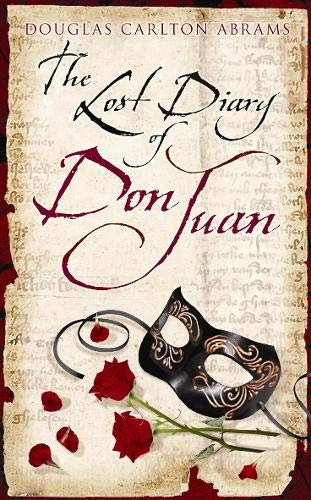 9780297851769: The Lost Diary Of Don Juan: An account of the True Arts of Passion and the Perilous Adventure of Love