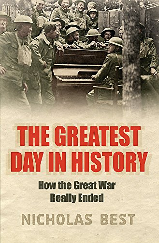 The Last Day: How the Great War Really Ended: Best, Nicholas