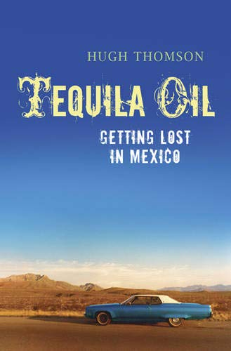 9780297851929: Tequila Oil: Getting Lost In Mexico
