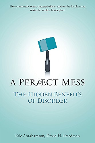 9780297852049: A Perfect Mess: The Hidden Benefits of Disorder - How Crammed Closets, Cluttered