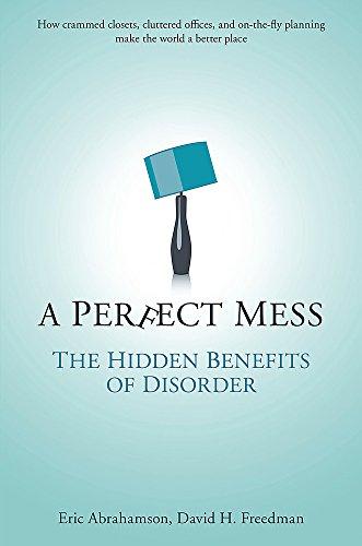 9780297852049: A Perfect Mess: The Hidden Benefits of Disorder - How Crammed Closets, Cluttered