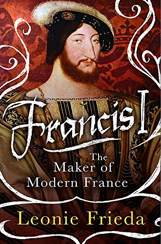 9780297852117: Francis I: The Maker of Modern France