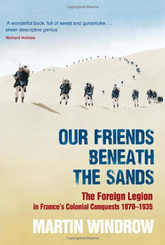 9780297852131: Our Friends Beneath the Sands: The Foreign Legion in France's Colonial Conquests 1870 - 1935