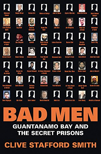 9780297852216: Bad Men. Guantanamo Bay and the Secret Prisons