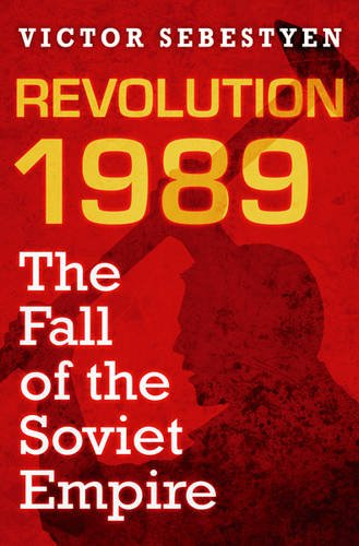 9780297852230: Revolution 1989: The Fall of the Soviet Empire: Tearing Down the Curtain - The Death of the Soviet Empire