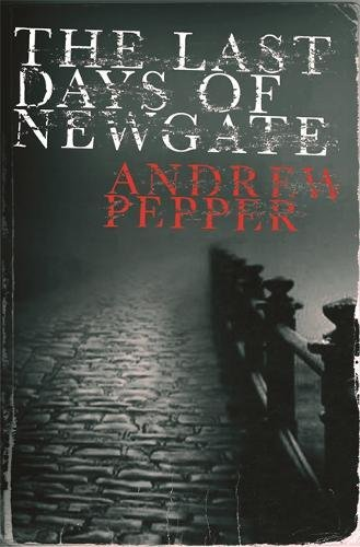 The Last Days of Newgate: Pepper, Andrew (Signed)