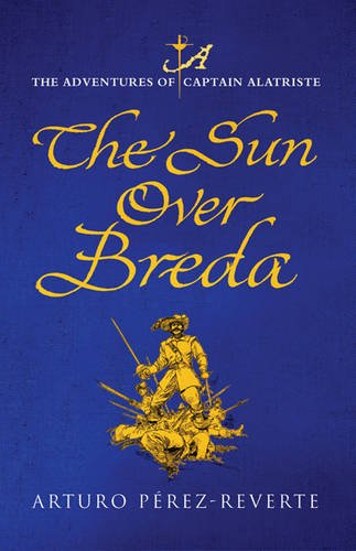 9780297852469: The Sun Over Breda. The adventures of Captain Alatriste