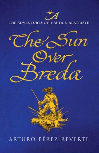 9780297852469: The Sun Over Breda. The adventures of Captain Alatriste