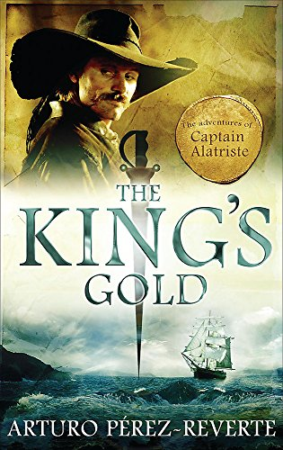 9780297852476: The King's Gold (Adventures of Captain Alatriste 4)