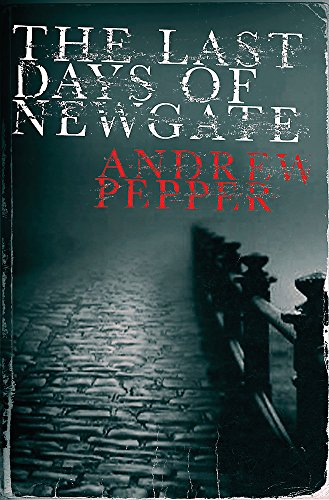 The Last Days of Newgate (A Pyke: Pepper, Andrew