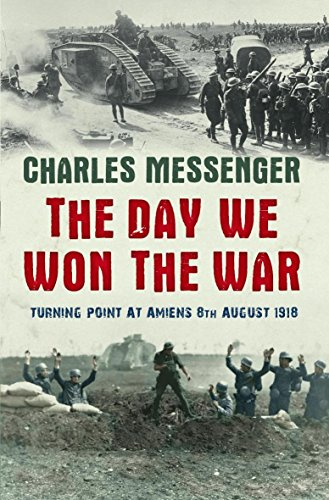 The Day We Won the War : Turning Point at Amiens 8 August 1918