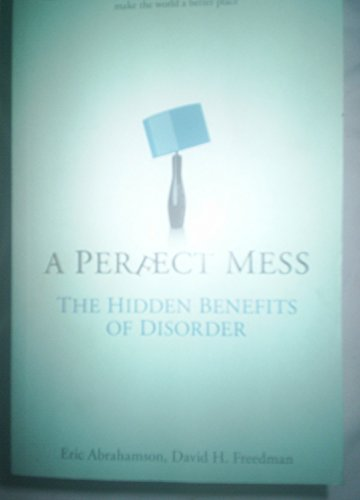 9780297853152: A perfect mess: the hidden benefits of disorder: how crammed closets, cluttered offices, and on-the-fly planning make the world a better place