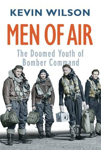 Men of Air: The Doomed Youth of Bomber Command (Signed Copy): Wilson, Kevin