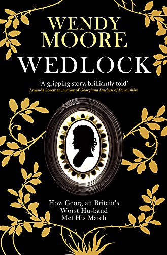 9780297853312: Wedlock: How Georgian Britain's Worst Husband Met His Match