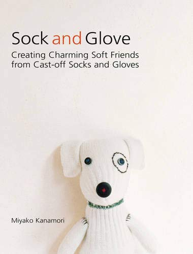 9780297853473: Sock and Glove: Creating Charming Softy Friends from Cast-Off Socks and Gloves