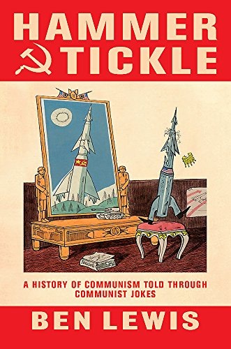 9780297853541: Hammer and Tickle: A History of Communism Told Through Communist Jokes