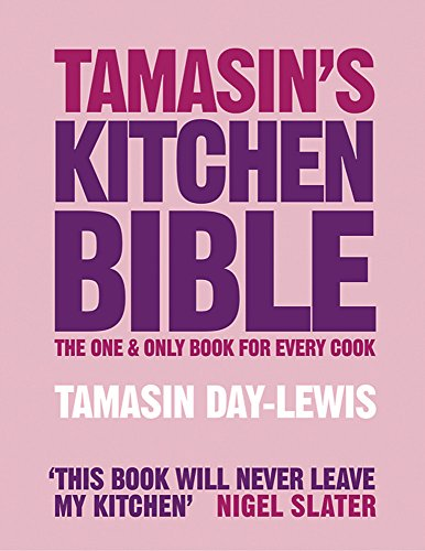 Tamasin's Kitchen Bible: The One and Only Book for Every Cook: Tamasin Day-Lewis