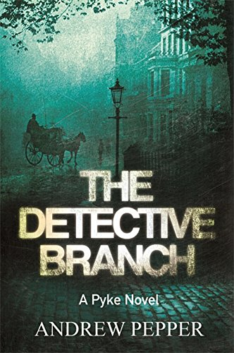 The Detective Branch: A Pyke Novel (A: Andrew Pepper