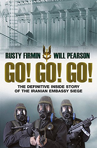 9780297855392: Go! Go! Go!: The Definitive Inside Story of the Iranian Embassy Siege