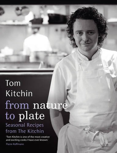 From Nature to Plate: Seasonal Recipes from The Kitchin: Tom Kitchin