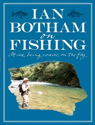 9780297856412: Botham on Fishing: At Sea, Being Coarse, on the Fly