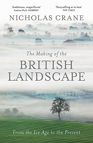 9780297856665: The Making Of The British Landscape: From the Ice Age to the Present