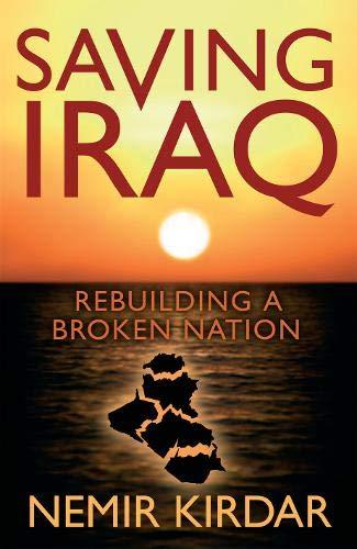 9780297858171: Saving Iraq: Rebuilding a Broken Nation: The Rebirth of a Broken Nation
