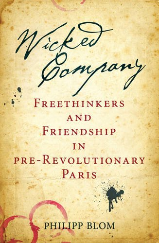 9780297858188: Wicked Company: Freethinkers and Friendship in pre-Revolutionary Paris