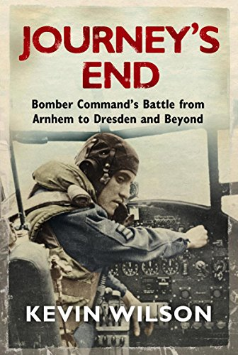 9780297858218: Journey's End: Bomber Command's Battle from Arnhem to Dresden and Beyond