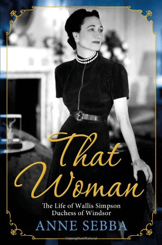 THAT WOMAN. the life of Wallis Simpson Duchess of Windsor.