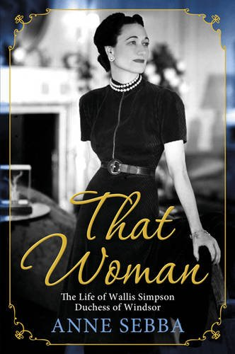 9780297858973: That Woman: The Life of Wallis Simpson, Duchess of Windsor