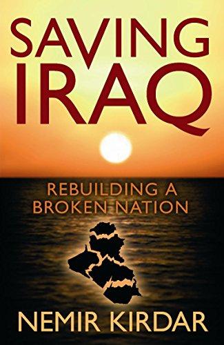 9780297859123: Saving Iraq: Rebuilding a Broken Nation