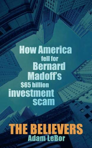 9780297859192: The Believers: How America Fell for Bernard Madoff's $65 Billion Investment Scam